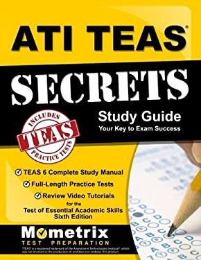 ATI TEAS Secrets Study Guide: TEAS 6 Complete Study Manual, Full-Length Practice Tests, Review Video Tutorials for the Test of Essential Academic Skil