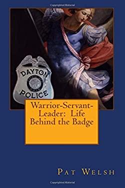 Warrior-Servant-Leader: Life Behind the Badge