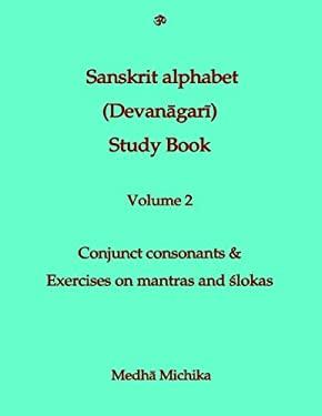 Sanskrit Alphabet (Devanagari) Study Book Volume 2 Conjunct consonants & Exercises on mantras and slokas
