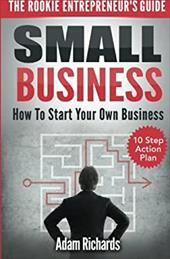 Small Business: The Rookie Entrepreneur's Guide: How To Start Your Own Business - 10 Step Action Plan 23137241