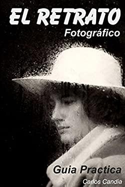 El Retrato Fotografico: Guia Practica (Spanish Edition)