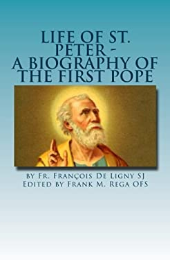 Life of St. Peter: A Biography of the First Pope