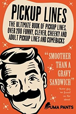 Pickup Lines: The Ultimate Book of Pickup Lines. Over 200 Funny, Clever, Cheeky and Adult Pickup Lines and Comebacks (Humor of the Funny Kind) (Volume