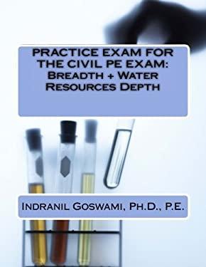 Practice Exam for the Civil PE Exam: BREADTH + WATER RESOURCES DEPTH (Sample Exams for the Civil PE Exam) (Volume 5)