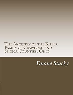 The Ancestry of the Kiefer Family of Crawford and Seneca Counties, Ohio