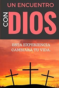 Un ENCUENTRO CON DIOS: ESTA EXPERIENCIA CAMBIAR tu VIDA (Libros catlicos de Espiritualidad y vida) (Spanish Edition)