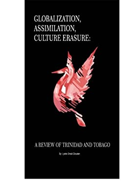Globalization, Assimilation, Culture Erasure: A Review of Trinidad and Tobago