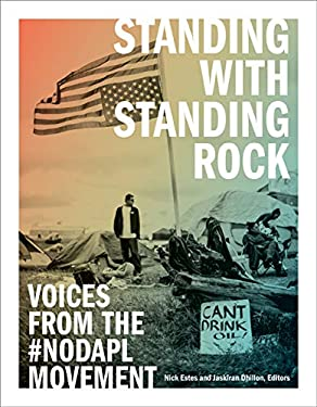 Standing with Standing Rock: Voices from the #NoDAPL Movement (Indigenous Americas)