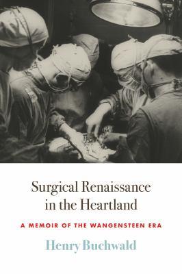 Surgical Renaissance in the Heartland: A Memoir of the Wangensteen Era