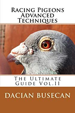 Racing Pigeons Advanced Techniques: The Ultimate Guide Vol.II