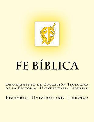Fe Biblica: Departamento de Educacin Teolgica de la Universidad Libertad (Spanish Edition)