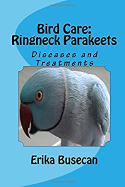 Bird Care: Ringneck Parakeets: Diseases and Treatments