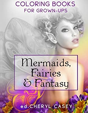 Mermaids, Fairies & Fantasy: Coloring Books for Grown-Ups, Adults (Wingfeather Coloring Books) (Volume 4)