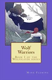 Wolf Warriors: Book 1 of the Wolfslayer Series 23489055