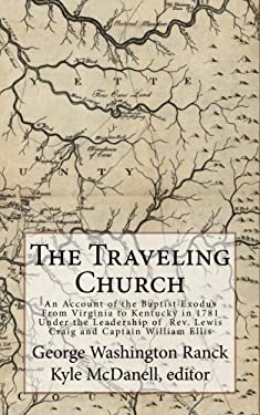 The Traveling Church: An Account of the Baptist Exodus From Virginia to Kentucky in 1781 Under the Leadership of  Rev. Lewis Craig and Captain William