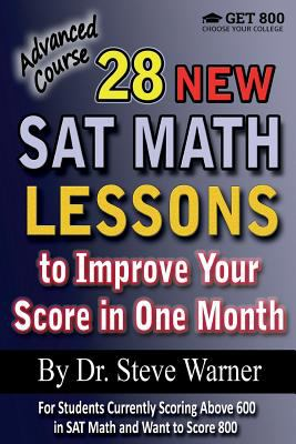 28 New SAT Math Lessons to Improve Your Score in One Month - Advanced Course: For Students Currently Scoring Above 600 in SAT Math and Want to Score 8
