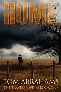 Home: A Post Apocalyptic/Dystopian Adventure (The Traveler) (Volume 1)