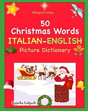 Bilingual Italian: 50 Christmas Words. Libro Natale: Italian English Picture Dictionary, Bilingual Picture Dictionary,Italian childrens book (Italian