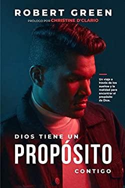 DIOS TIENE UN PROPSITO CONTIGO: Un viaje a travs de los sueos y la realidad para encontrar el propsito de Dios (Spanish Edition)