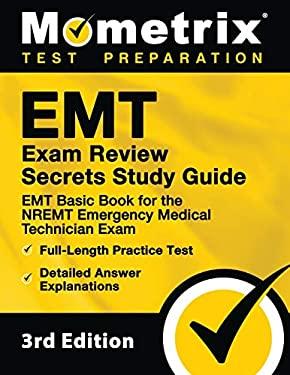 EMT Exam Review Secrets Study Guide: EMT Basic Book for the NREMT Emergency Medical Technician Exam, Full-Length Practice Test, Detailed Answer Explan
