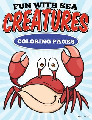 Fun with Sea Creatures Coloring Pages: All Ages Coloring Books (Coloring Books To Train and Relax Toddlers & Children) (Volume 2)