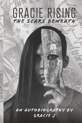 Gracie Rising: The Scars Beneath: An Autobiography