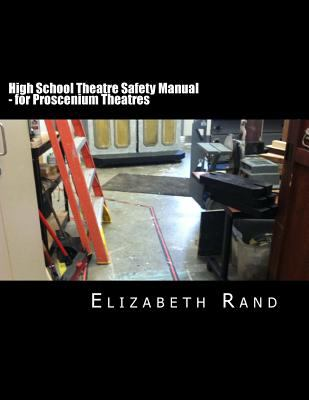 High School Theatre Safety Manual: For Proscenium Theatres
