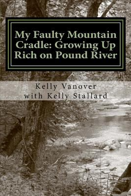 My Faulty Mountain Cradle: Growing Up Rich on Pound River