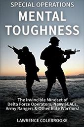 Special Operations Mental Toughness: The Invincible Mindset of Delta Force Operators, Navy SEALs, Army Rangers & Other Elite Warri 23012052