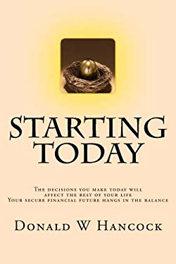Starting Today: The decisions you make today will  affect the rest of your life, A secure financial future hangs in the balance