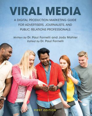 Viral Media: A Digital Production Marketing Guide for Advertisers, Journalists, and Public Relations Professionals