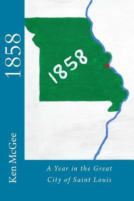 1858: A Year in the Great City of St. Louis