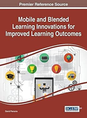 Mobile and Blended Learning Innovations for Improved Learning Outcomes (Advances in Mobile and Distance Learning)