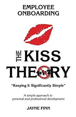 """The KISS Theory of Employee Onboarding: Keep It Strategically Simple """"A simple approach to personal and professional development."""""""