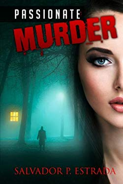 Mystery: Crime Mystery: PASSIONATE MURDER  (Thriller Suspense Crime Murder psychology Fiction) (Police Procedurals Conspiracies Political)