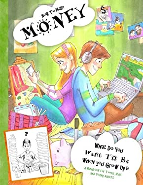 How to Make Money - A Handbook for Teens, Kids & Young Adults: What Do You Want to Be When You Grow Up? What do You Want to Be Now? Dishwashers, ... B