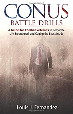 CONUS Battle Drills: A Guide for Combat Veterans to Corporate Life, Parenthood, and Caging the Beast Inside