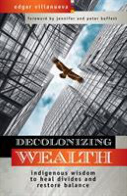 Decolonizing Wealth: Indigenous Wisdom to Heal Divides and Restore Balance
