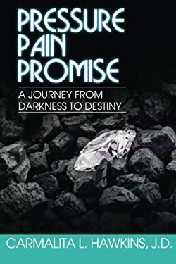 Pressure...Pain..PROMISE.: A Journey from Darkness to Destiny.