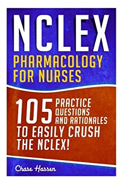 NCLEX: Pharmacology for Nurses: 105 Nursing Practice Questions & Rationales to EASILY Crush the NCLEX! (Nursing Review Questions and RN Content Guide,