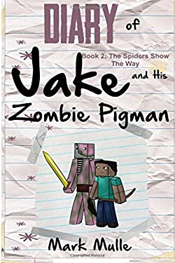 Diary of Jake and His Zombie Pigman (Book 2): The Spiders Show the Way (An Unofficial Minecraft Book for Kids Ages 9 - 12 (Preteen) (Volume 2)