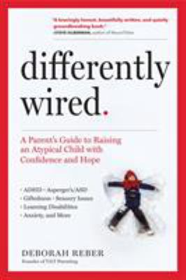 Differently Wired: A Parent's Guide to Raising an Atypical Child with Confidence and Hope