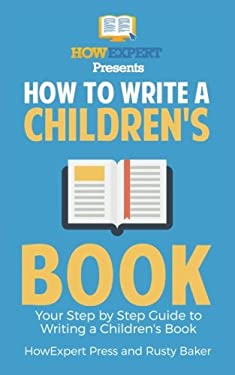 How To Write a Children's Book: Your Step by Step Guide to Writing a Children's Book