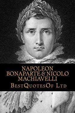 Best Quotes Of: Napoleon Bonaparte & Nicolo Machiavelli (BESTQUOTESOF.COM - COLLECTION) (Volume 1)