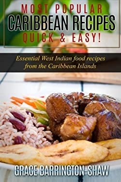 Most Popular Caribbean Recipes Quick & Easy!: Essential West Indian Food Recipes from the Caribbean Islands (Caribbean recipes, Caribbean recipes old
