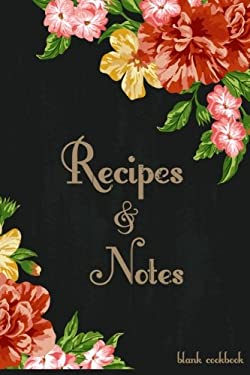 Blank Cookbook Recipes & Notes: Recipe Journal, Recipe Book, Cooking Gifts (Floral) (Cooking Gifts Series)