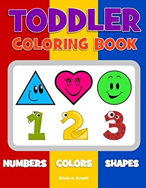 Toddler Coloring Book. Numbers Colors Shapes: Baby Activity Book for Kids Age 1-3, Boys or Girls, for Their Fun Early Learning of First Easy Words ...