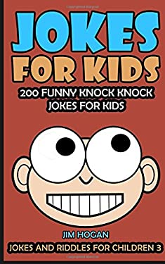 Jokes For Kids: Kids Jokes: 200 Funny Knock Knock Jokes For Kids (Jokes And Riddles For Children) (Volume 3)