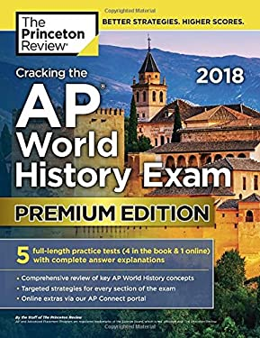 Cracking the AP World History Exam 2018, Premium Edition (College Test Preparation)