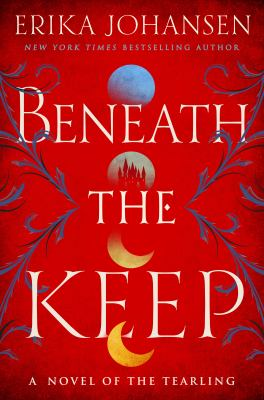 Beneath the Keep: A Novel of the Tearling (Queen of the Tearling)